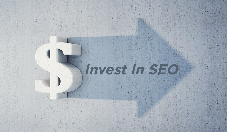 Don't be afraid to invest in SEO